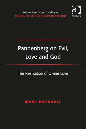Pannenberg on Evil, Love and God: The Realisation of Divine Love, 1st Edition (Hardback) book cover
