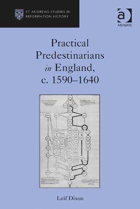 Practical Predestinarians in England, c. 1590–1640