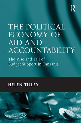 The Political Economy of Aid and Accountability: The Rise and Fall of Budget Support in Tanzania, 1st Edition (Hardback) book cover