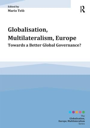 Globalisation, Multilateralism, Europe: Towards a Better Global Governance? book cover