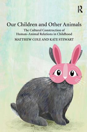 Our Children and Other Animals: The Cultural Construction of Human-Animal Relations in Childhood (Hardback) book cover