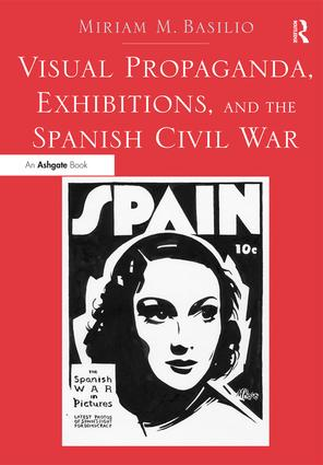 Visual Propaganda, Exhibitions, and the Spanish Civil War: 1st Edition (Paperback) book cover