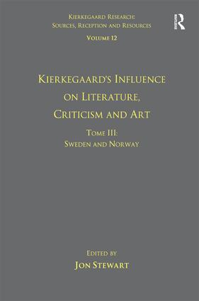 Volume 12, Tome III: Kierkegaard's Influence on Literature, Criticism and Art: Sweden and Norway, 1st Edition (Hardback) book cover