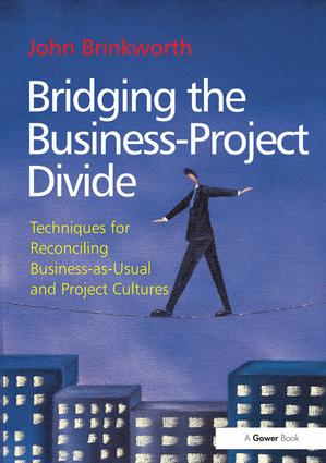 Bridging the Business-Project Divide: Techniques for Reconciling Business-as-Usual and Project Cultures, 1st Edition (Hardback) book cover