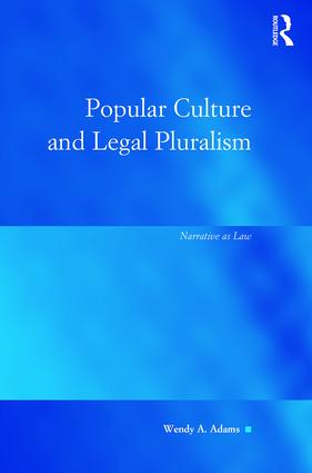 Popular Culture and Legal Pluralism: Narrative as Law (Hardback) book cover