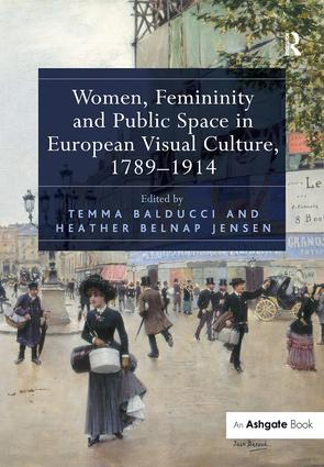 Women, Femininity and Public Space in European Visual Culture, 1789–1914