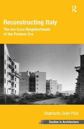 Reconstructing Italy: The Ina-Casa Neighborhoods of the Postwar Era, 1st Edition (Hardback) book cover