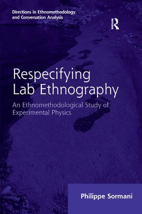 Respecifying Lab Ethnography: An Ethnomethodological Study of Experimental Physics, 1st Edition (Hardback) book cover