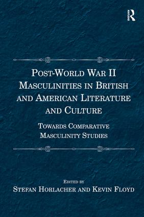 Post-World War II Masculinities in British and American Literature and Culture