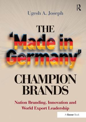 The 'Made in Germany' Champion Brands: Nation Branding, Innovation and World Export Leadership, 1st Edition (e-Book) book cover