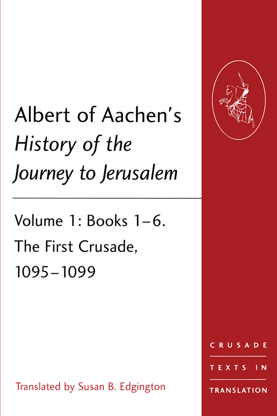 Albert of Aachen's History of the Journey to Jerusalem: Volume 1: Books 1–6. The First Crusade, 1095–1099 book cover