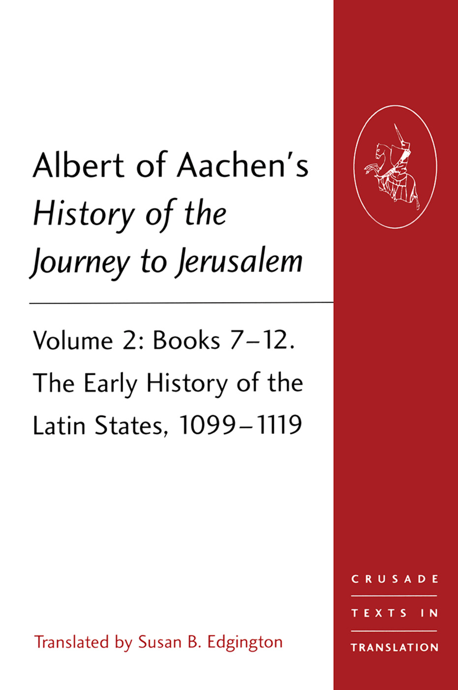 Albert of Aachen's History of the Journey to Jerusalem: Volume 2: Books 7-12. The Early History of the Latin States, 1099-1119, 1st Edition (Paperback) book cover