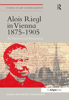 Alois Riegl in Vienna 1875-1905: An Institutional Biography book cover