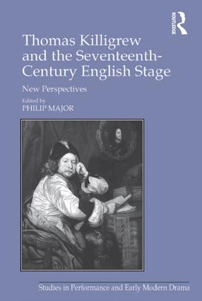 Thomas Killigrew and the Seventeenth-Century English Stage: New Perspectives, 1st Edition (e-Book) book cover