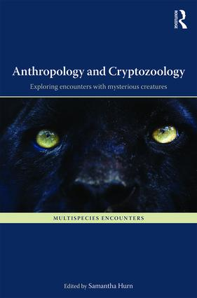 Anthropology and Cryptozoology: Exploring Encounters with Mysterious Creatures (Hardback) book cover