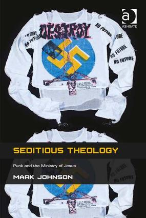 Seditious Theology: Punk and the Ministry of Jesus, 1st Edition (Paperback) book cover