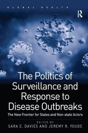 The Politics of Surveillance and Response to Disease Outbreaks: The New Frontier for States and Non-state Actors, 1st Edition (Hardback) book cover