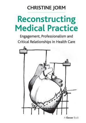 Reconstructing Medical Practice: Engagement, Professionalism and Critical Relationships in Health Care book cover