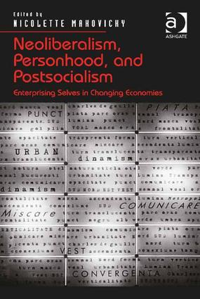 Neoliberalism, Personhood, and Postsocialism: Enterprising Selves in Changing Economies, 1st Edition (Paperback) book cover