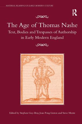 The Age of Thomas Nashe: Text, Bodies and Trespasses of Authorship in Early Modern England book cover