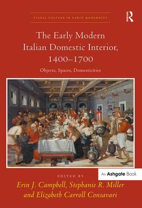 The Early Modern Italian Domestic Interior, 1400–1700: Objects, Spaces, Domesticities, 1st Edition (Hardback) book cover