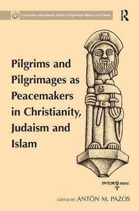 Pilgrims and Pilgrimages as Peacemakers in Christianity, Judaism and Islam book cover