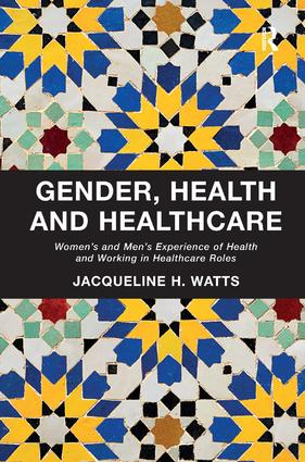 Gender, Health and Healthcare: Women's and Men's Experience of Health and Working in Healthcare Roles (Hardback) book cover