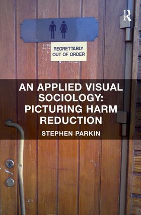 An Applied Visual Sociology: Picturing Harm Reduction: 1st Edition (Paperback) book cover