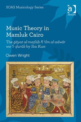 Music Theory in Mamluk Cairo: The ġāyat al-maṭlūb fī 'ilm al-adwār wa-'l-ḍurūb by Ibn Kurr, 1st Edition (Hardback) book cover