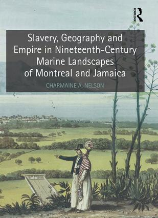 Slavery, Geography and Empire in Nineteenth-Century Marine Landscapes of Montreal and Jamaica book cover