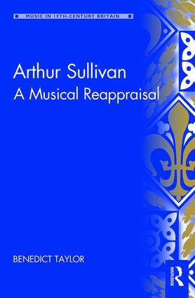 Arthur Sullivan: A Musical Reappraisal, 1st Edition (Hardback) book cover