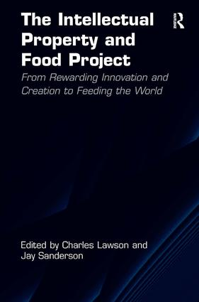 The Intellectual Property and Food Project: From Rewarding Innovation and Creation to Feeding the World book cover