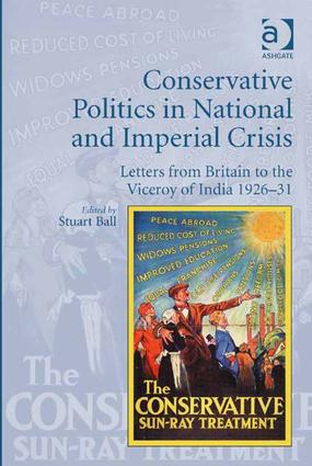 Conservative Politics in National and Imperial Crisis: Letters from Britain to the Viceroy of India 1926-31 (Hardback) book cover