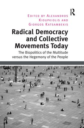 Radical Democracy and Collective Movements Today: The Biopolitics of the Multitude versus the Hegemony of the People book cover