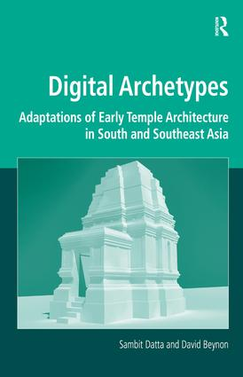 Digital Archetypes: Adaptations of Early Temple Architecture in South and Southeast Asia, 1st Edition (Hardback) book cover