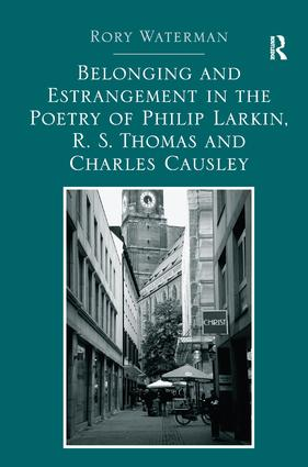 Belonging and Estrangement in the Poetry of Philip Larkin, R.S. Thomas and Charles Causley (Hardback) book cover