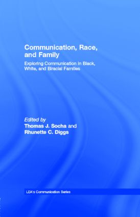 Communication, Race, and Family: Exploring Communication in Black, White, and Biracial Families book cover