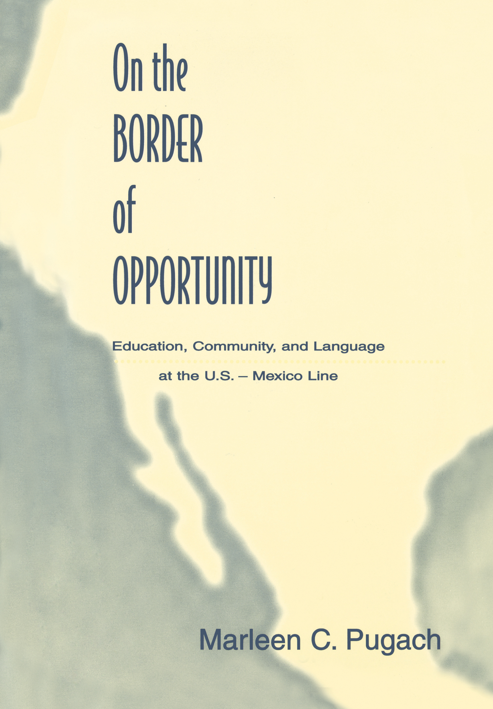 On the Border of Opportunity: Education, Community, and Language at the U.s.-mexico Line book cover