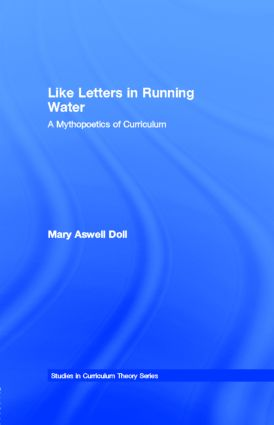 Like Letters in Running Water: A Mythopoetics of Curriculum (Studies in Curriculum Theory Series)