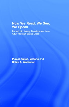 Now We Read, We See, We Speak: Portrait of Literacy Development in an Adult Freirean-Based Class, 1st Edition (e-Book) book cover