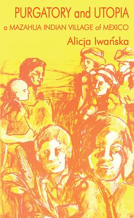 Purgatory and Utopia: A Mazahua Indian Village of Mexico, 1st Edition (Paperback) book cover