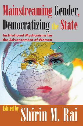Mainstreaming Gender, Democratizing the State: Institutional Mechanisms for the Advancement of Women, 1st Edition (Paperback) book cover