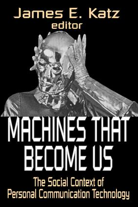 Machines That Become Us: The Social Context of Personal Communication Technology, 1st Edition (Paperback) book cover
