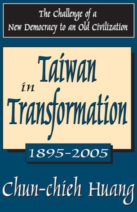Taiwan in Transformation 1895-2005: The Challenge of a New Democracy to an Old Civilization, 1st Edition (Paperback) book cover