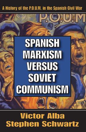 Spanish Marxism Versus Soviet Communism: A History of the P.O.U.M. in the Spanish Civil War, 1st Edition (Paperback) book cover