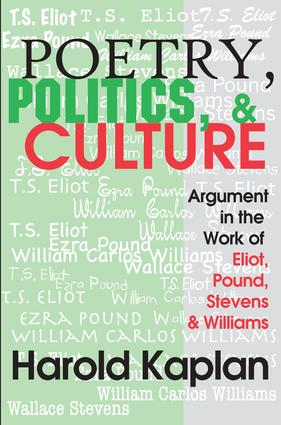 Poetry, Politics, and Culture: Argument in the Work of Eliot, Pound, Stevens, and Williams, 1st Edition (Paperback) book cover