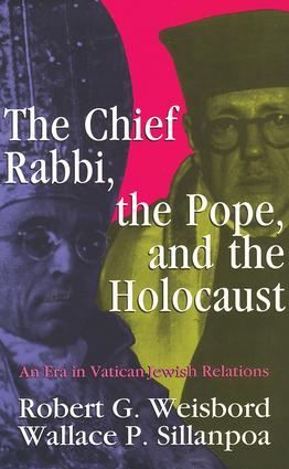 The Chief Rabbi, the Pope, and the Holocaust: An Era in Vatican-Jewish Relations, 1st Edition (Paperback) book cover