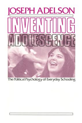 Inventing Adolescence: The Political Psychology of Everyday Schooling, 1st Edition (Paperback) book cover