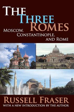 The Three Romes: Moscow, Constantinople, and Rome, 1st Edition (Paperback) book cover