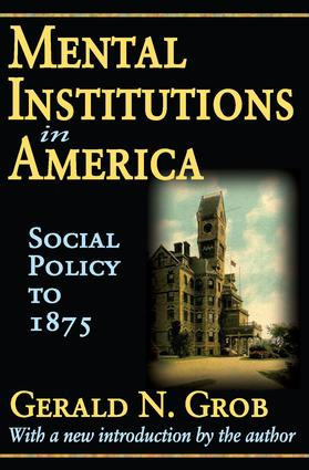 Mental Institutions in America: Social Policy to 1875, 1st Edition (Paperback) book cover
